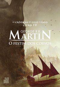 O FESTIM DOS CORVOS - VOL. 4 - R.R. MARTIN, GEORGE