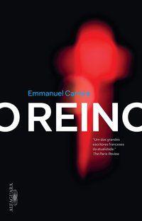 O REINO - CARRÈRE, EMMANUEL