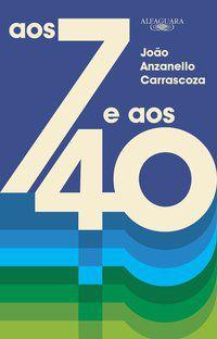 AOS 7 E AOS 40 - CARRASCOZA, JOÃO ANZANELLO
