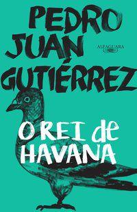 O REI DE HAVANA - GUTIÉRREZ, PEDRO JUAN