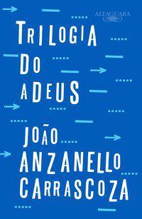 TRILOGIA DO ADEUS - CARRASCOZA, JOÃO ANZANELLO