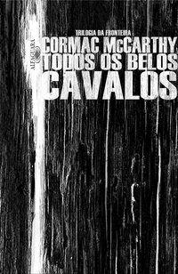 TODOS OS BELOS CAVALOS - MCCARTHY, CORMAC