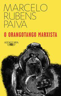 O ORANGOTANGO MARXISTA - PAIVA, MARCELO RUBENS