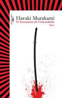 O ASSASSINATO DO COMENDADOR - VOL. 1 - VOL. 1 - MURAKAMI, HARUKI
