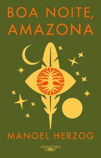 BOA NOITE, AMAZONA - HERZOG, MANOEL