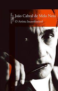 O ARTISTA INCONFESSÁVEL - NETO, JOÃO CABRAL DE MELO
