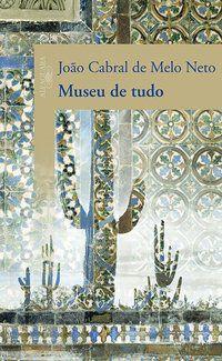 MUSEU DE TUDO - NETO, JOÃO CABRAL DE MELO