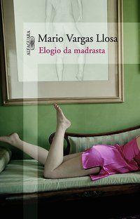 ELOGIO DA MADRASTA - LLOSA, MARIO VARGAS