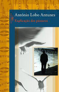 EXPLICAÇÃO DOS PÁSSAROS - ANTUNES, ANTÓNIO LOBO