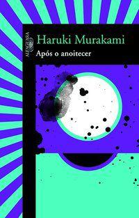 APÓS O ANOITECER - MURAKAMI, HARUKI