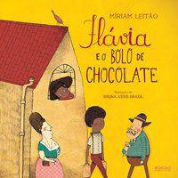 FLÁVIA E O BOLO DE CHOCOLATE - LEITÃO, MÍRIAM