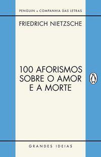 100 AFORISMOS SOBRE O AMOR E A MORTE - NIETZSCHE, FRIEDRICH