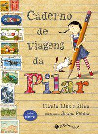 CADERNO DE VIAGENS DA PILAR - LINS E SILVA, FLÁVIA