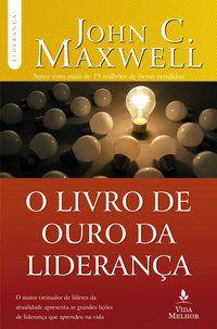 O LIVRO DE OURO DA LIDERANÇA - MAXWELL, JOHN C.