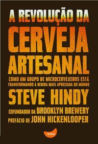 A REVOLUÇÃO DA CERVEJA ARTESANAL - HINDY, STEVE