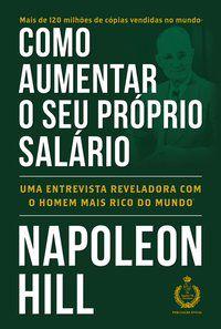COMO AUMENTAR O SEU PRÓPRIO SALÁRIO - HILL, NAPOLEON