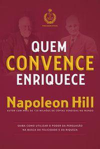 QUEM CONVENCE ENRIQUECE - HILL, NAPOLEON