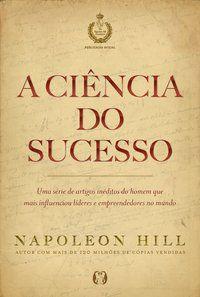 A CIÊNCIA DO SUCESSO - HILL, NAPOLEON