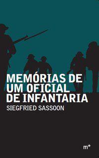 MEMÓRIAS DE UM OFICIAL DE INFANTARIA - SASSOON, SIEGFRIED