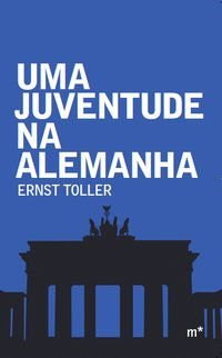 UMA JUVENTUDE NA ALEMANHA - TOLLER, ERNST