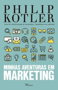 MINHAS AVENTURAS EM MARKETING - KOTLER, PHILIP