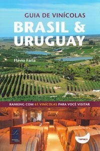 GUIA DE VINÍCOLAS: BRASIL E URUGUAY - FARIA, FLÁVIO