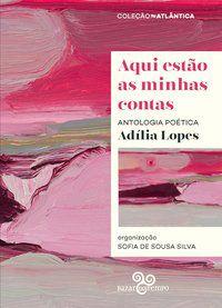 AQUI ESTÃO AS MINHAS CONTAS - LOPES, ADÍLIA
