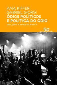 ÓDIOS POLÍTICOS E POLÍTICA DO ÓDIO - GIORGI, GABRIEL
