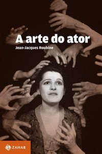 A ARTE DO ATOR - ROUBINE, JEAN-JACQUES