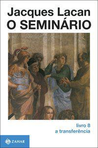 O SEMINÁRIO, LIVRO 8 - LACAN, JACQUES