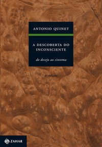 A DESCOBERTA DO INCONSCIENTE - QUINET, ANTONIO