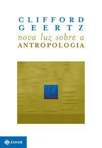 NOVA LUZ SOBRE A ANTROPOLOGIA - GEERTZ, CLIFORD