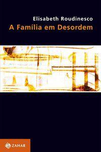 A FAMÍLIA EM DESORDEM - ROUDINESCO, ELISABETH