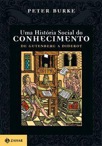 UMA HISTÓRIA SOCIAL DO CONHECIMENTO 1 - BURKE, PETER