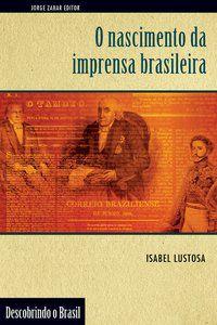 O NASCIMENTO DA IMPRENSA BRASILEIRA - LUSTOSA, ISABEL