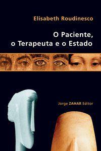 O PACIENTE, O TERAPEUTA E O ESTADO - ROUDINESCO, ELISABETH