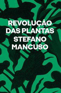 REVOLUÇÃO DAS PLANTAS - MANCUSO, STEFANO