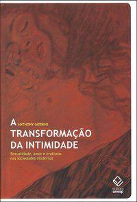 A TRANSFORMAÇÃO DA INTIMIDADE - GIDDENS, ANTHONY