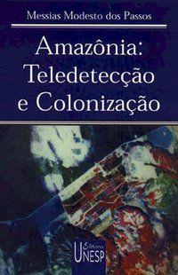 AMAZÔNIA: TELEDETECÇÃO E COLONIZAÇÃO - PASSOS, MESSIAS MODESTO DOS