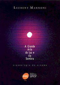 A GRANDE ARTE DA LUZ E DA SOMBRA - MANNONI, LAURENT
