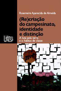 (RE)CRIAÇÃO DO CAMPESINATO, IDENTIDADE E DISTINÇÃO - ALMEIDA, ROSEMEIRE APARECIDA DE