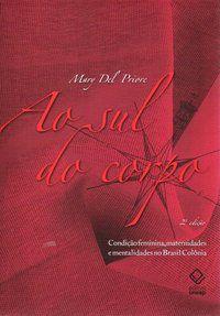AO SUL DO CORPO - 2ª EDIÇÃO - DEL PRIORE, MARY