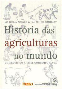 HISTÓRIA DAS AGRICULTURAS NO MUNDO - ROUDART, LAURENCE