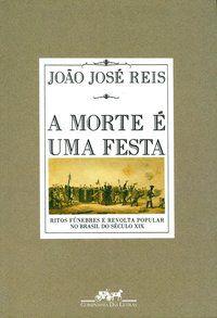 A MORTE É UMA FESTA - REIS, JOÃO JOSÉ
