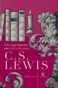UM EXPERIMENTO EM CRÍTICA LITERÁRIA - LEWIS, C.S.