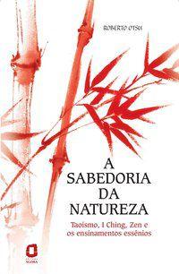 A SABEDORIA DA NATUREZA - OTSU, ROBERTO