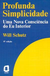 PROFUNDA SIMPLICIDADE - SCHUTZ, WILL