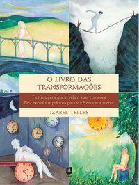 O LIVRO DAS TRANSFORMAÇÕES - TELLES, IZABEL