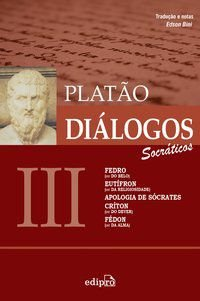 DIÁLOGOS III – FEDRO (OU DO BELO), EUTÍFRON (OU DA RELIGIOSIDADE), APOLOGIA DE SÓCRATES, CRÍTON (OU  - PLATÃO