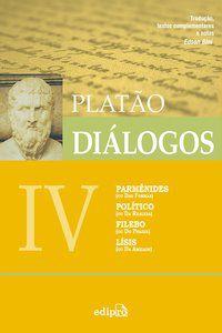 DIÁLOGOS IV - PARMÊNIDES (OU DAS FORMAS), POLÍTICO (DA REALEZA), FILEBO (OU DO PRAZER), LÍSIS (OU DA - PLATÃO